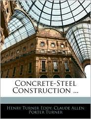 Concrete-Steel Construction ... - Henry Turner Eddy, Claude Allen Porter Turner