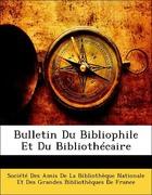 Société Des Amis De La Bibliothèque Nationale Et Des Grandes Bibliothèques De France: Bulletin Du Bibliophile Et Du Bibliothécaire