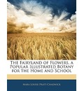 The Fairyland of Flowers, a Popular Illustrated Botany for the Home and School - Mara Louise Pratt-Chadwick