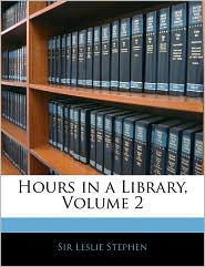 Hours In A Library, Volume 2 - Leslie Stephen