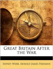 Great Britain After The War - Sidney Webb, Arnold James Freeman