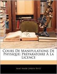 Cours De Manipulations De Physique - Aime Marie Joseph Witz