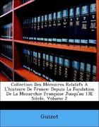 Guizot,: Collection Des Mémoires Relatifs À L´histoire De France: Depuis La Fondation De La Monarchie Française Jusqu´au 13E Siècle, Volume 2