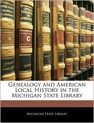 Genealogy And American Local History In The Michigan State Library - Michigan State Library
