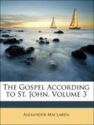 Maclaren, Alexander: The Gospel According to St. John, Volume 3
