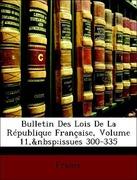 France,: Bulletin Des Lois De La République Française, Volume 11, issues 300-335