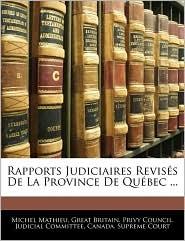 Rapports Judiciaires Revises De La Province De Quebec. - Great Britain. Privy Council. Judicial C, Created by Supreme Court Canada Supreme Court, Created by Great Britain Privy Council