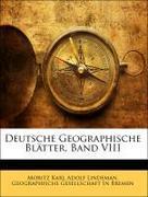 Lindeman, Moritz Karl Adolf;Geographische Gesellschaft In Bremen: Deutsche Geographische Blätter, Band VIII