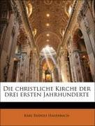 Hagenbach, Karl Rudolf: Die christliche Kirche der drei ersten Jahrhunderte
