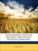 Anonymous: Centralblatt Für Das Gesamte Forstwesen, Neunter Jahrgang