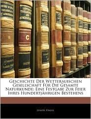 Geschichte Der Wetterauischen Gesellschaft Fa'R Die Gesamte Naturkunde