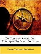 Rousseau, Jean-Jacques: Du Contrat Social, Ou, Principes Du Droit Politique