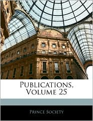 Publications, Volume 25 - Prince Society