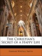 Smith, Hannah Whitall: The Christian´s Secret of a Happy Life