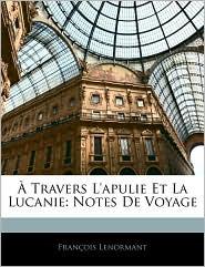 A Travers L'Apulie Et La Lucanie - Francois Lenormant