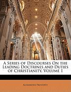 A Series of Discourses on the Leading Doctrines and Duties of Christianity, Volume 1