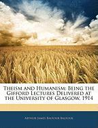 Theism and Humanism: Being the Gifford Lectures Delivered at the University of Glasgow, 1914