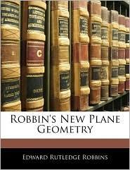Robbin's New Plane Geometry - Edward Rutledge Robbins