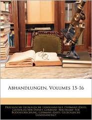 Abhandlungen, Volumes 15-16 - Preussische Geologische Landesanstalt, Created by (Eas Germany (East) Geologischer Dienst, Created by Reichsamt Fr Germany Reich