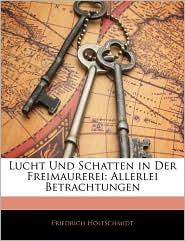 Lucht Und Schatten In Der Freimaurerei - Friedrich Holtschmidt