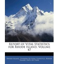Report of Vital Statistics for Rhode Island, Volume 47 - Rhode Island Division of Vital Statistics