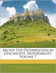 Archiv Fur Osterreichische Geschichte. Notizenblatt, Volume 7 - Akademie Der Wissenschaften In Wien. His