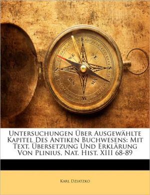 Untersuchungen Uber Ausgewahlte Kapitel Des Antiken Buchwesens - Karl Dziatzko