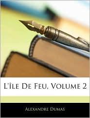L'Ile De Feu, Volume 2 - Alexandre Dumas