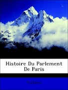 Voltaire: Histoire Du Parlement De Paris
