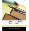 Golden Lion of Granpere - Anthony Trollope