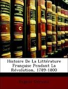 Géruzez, Eugène: Histoire De La Littérature Française Pendant La Révolution, 1789-1800