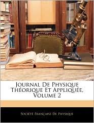Journal De Physique ThaOrique Et AppliquaE, Volume 2 - SociaTa Franaaise De Physique