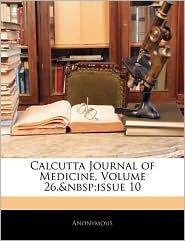 Calcutta Journal Of Medicine, Volume 26, Issue 10 - Anonymous