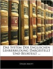 Das System Der Englischen Lehrerbildung Dargestellt Und Beurteilt ... - Osmer Abbott