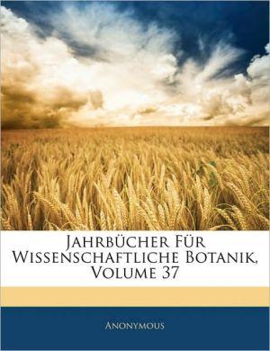 Jahrbucher Fur Wissenschaftliche Botanik, Volume 37 - Anonymous