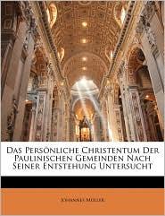 Das Personliche Christentum Der Paulinischen Gemeinden Nach Seiner Entstehung Untersucht - Johannes Muller