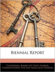 Biennial Report - California. Board Of State Harbor Commis