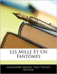 Les Mille Et Un Fantomes - Alexandre Dumas, Paul Tousez Bocage