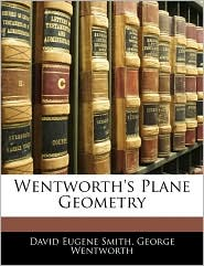 Wentworth's Plane Geometry - David Eugene Smith, George Wentworth