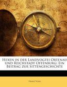 Volk, Franz: Hexen in der Landvogtei Ortenau und Reichstadt Offenburg: Ein Beitrag zur Sittengeschichte