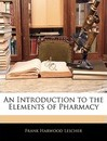 An Introduction to the Elements of Pharmacy - Frank Harwood Lescher