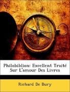 de Bury, Richard: Philobiblion: Excellent Traité Sur L´amour Des Livres