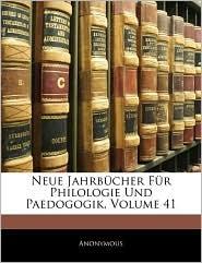 Neue Jahrbucher Fur Philologie Und Paedogogik, Volume 41 - Anonymous