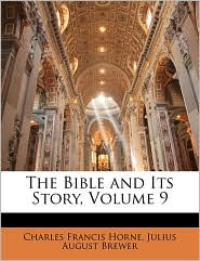 The Bible and Its Story, Volume 9 - Charles Francis Horne, Julius August Brewer