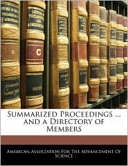 Summarized Proceedings ... and a Directory of Members - Created by American Association American Association For The Advancement