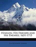 Fnelon, His Friends and His Enemies, 1651-1715