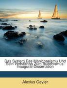 Geyler, Alexius: Das System Des Manichaeismu Und Sein Verhältniss Zum Buddhismus: Inaugural-Dissertation