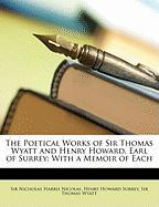 The Poetical Works of Sir Thomas Wyatt and Henry Howard, Earl of Surrey: With a Memoir of Each