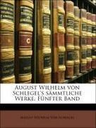 Von Schlegel, August Wilhelm: August Wilhelm von Schlegel´s sämmtliche Werke. Fünfter Band