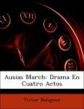 Balaguer, Víctor: Ausias March: Drama En Cuatro Actos